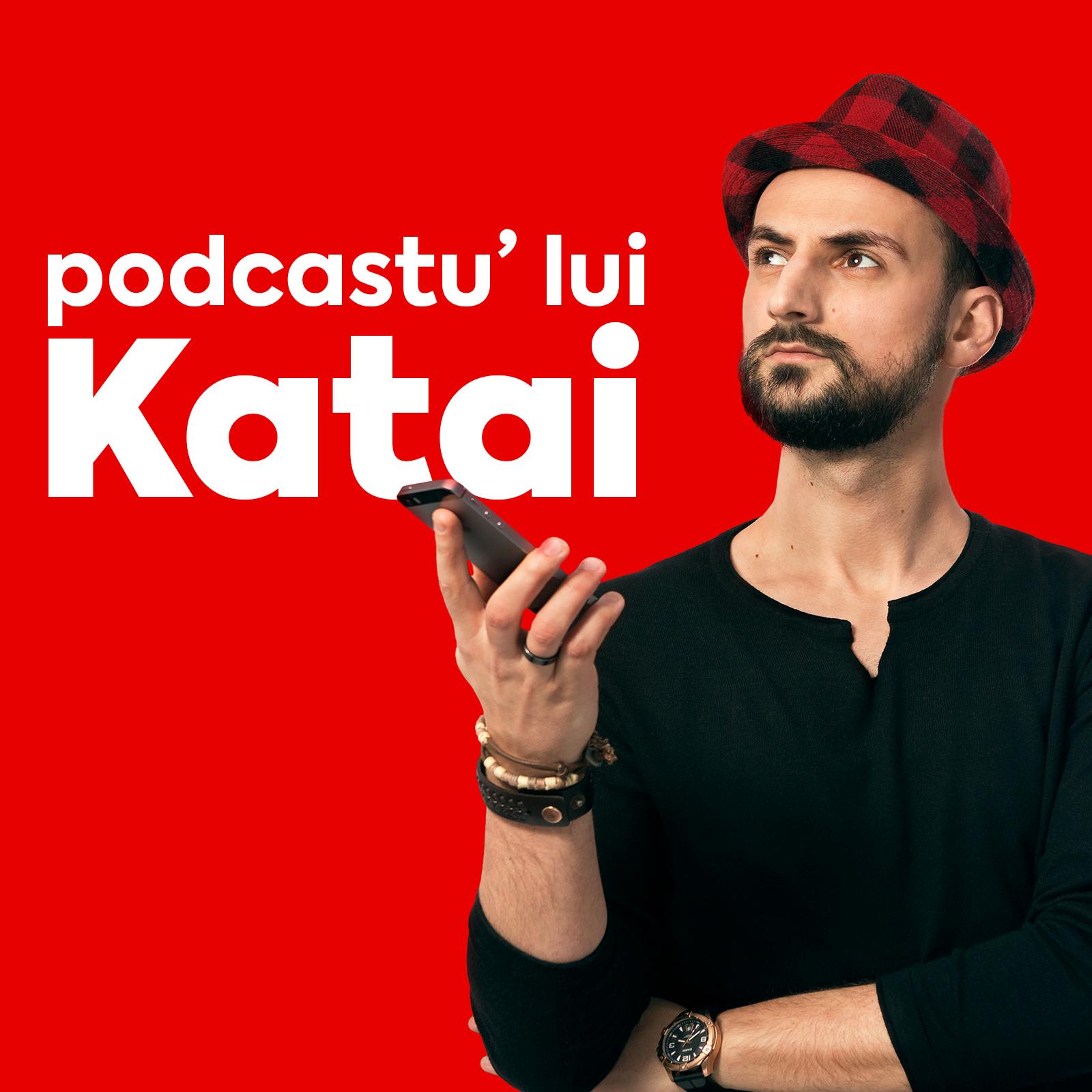 Podcastu' lui Katai